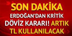 Cumhurbaşkanı Erdoğan'dan flaş döviz kararı