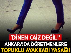 Ankara'da öğretmenlere 'topuklu ayakkabı' yasağı!