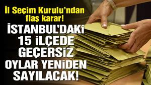 İstanbul'daki tüm ilçelerde geçersiz oylar yeniden sayılacak!