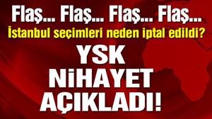 YSK İstanbul seçiminin iptaline ilişkin gerekçeli kararını açıkladı