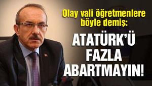 Ordu Valisi Yavuz; Atatürk'ü abartmaya gerek yok, demiş!
