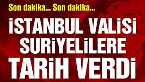 İstanbul Valiliği kentteki Suriyeliler için tarih verdi