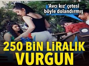 Avcı Kız' çetesinden 250 bin liralık vurgun
