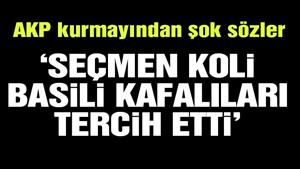 AKP'li vekilden CHP'ye hakaret: Koli basili kafalılar
