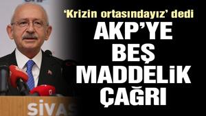 CHP lideri Kılıçdaroğlu'ndan AKP'ye 5 maddelik çağrı