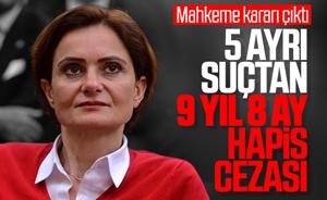 Canan Kaftancıoğlu'na 9 yıl 8 ay hapis cezası!