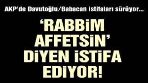 AKP'den 'Yanılmışız, Allah affetsin' istifaları