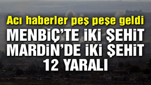 Mardin'de 2, Menbiç'de 2 şehit var
