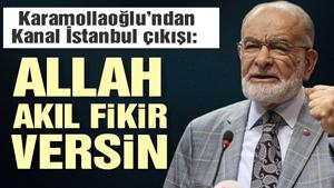 Karamollaoğlu'ndan Kanal İstanbul çıkışı: Allah akıl fikir versin