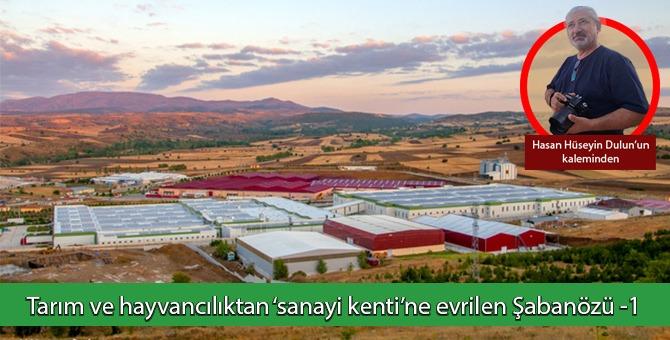 Tarım ve hayvancılıktan 'sanayi kenti'ne evrilen Şabanözü / Hasan Hüseyin Dulun'un kaleminden...