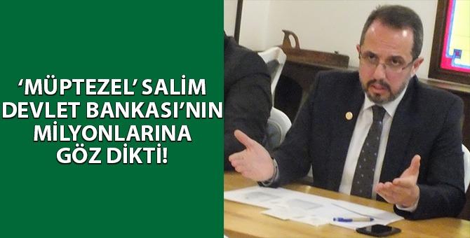 'Müptezel' Salim, devlet bankasından yaklaşık 10 milyon TL kredi peşinde!