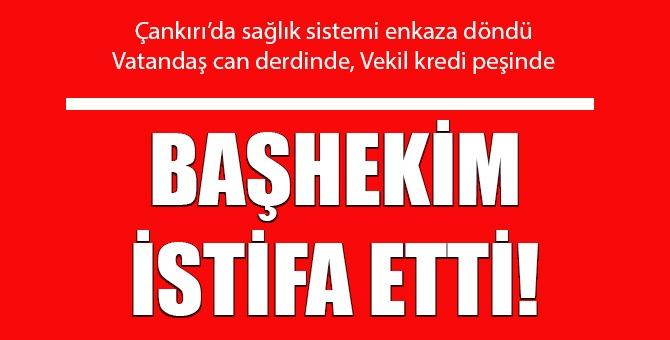 Çankırı Devlet Hastanesi Başhekimi önce istifa etti sonra...