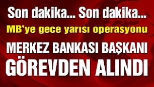 Merkez Bankası Başkanı Murat Uysal gece yarısı görevden alındı