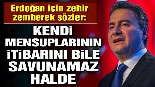 Babacan'dan Erdoğan için zehir zemberek sözler: Kendi mensuplarının itibarını bile savunamaz halde