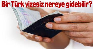 """Bir Türk """"Vizesiz"""" nereye gidebilir?"""