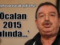 Öcalan 2015'te aramızda olacak