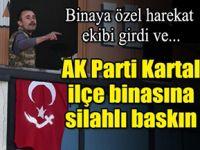 AKP Kartal ilçe binasına silahlı baskın!