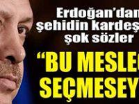 Erdoğan'dan Şehidin acılı kız kardeşine: 'Ağabeyin de bu mesleği seçmeseydi'