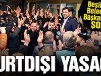 Beşiktaş Belediye Başkanı'na yurtdışına çıkış yasağı