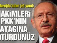 Kılıçdaroğlu: Hakimleri PKK'nın ayağına götürdünüz