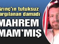 Arınç'ın tutuksuz yargılanan damadı 'mahrem imam'mış