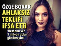 Özge Borak ahlaksız teklifi ifşa etti!