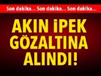 Akın İpek gözaltına alındı iddiası