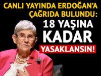 Erdoğan'a çağrı: 18 yaşına kadar yasaklansın!