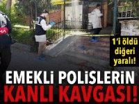 İstanbul'da emekli polisler çatıştı: 1 ölü, 1 yaralı!