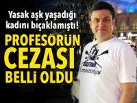 Kayseri'de yasak aşk yaşadığı kadını bıçaklayan profesörün cezası kesildi!
