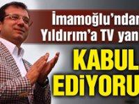 Ekrem İmamoğlu'ndan Yıldırım'a TV yanıtı: Şartlı evetini kabul ediyorum