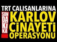 TRT çalışanlarına 'Karlov cinayeti' operasyonu
