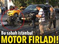 Bu sabah Ortaköy! Motor yola fırladı!