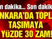 Ankara'da toplu taşımaya yüzde 30 zam!