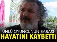 Oyuncu ve yönetmen Müfit Can Saçıntı'nın babası hayatını kaybetti