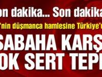 ABD'nin düşmanca hamlesine Türkiye'den sabaha karşı çok sert tepki
