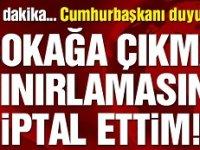 Erdoğan sokağa çıkma yasağının iptal etti!