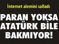 Parası olmayana Atatürk bile bakmıyor